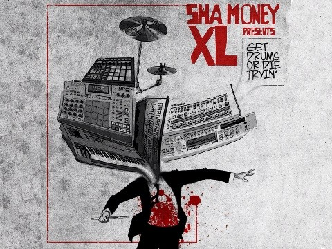 Sha money XL - get drum or die trying